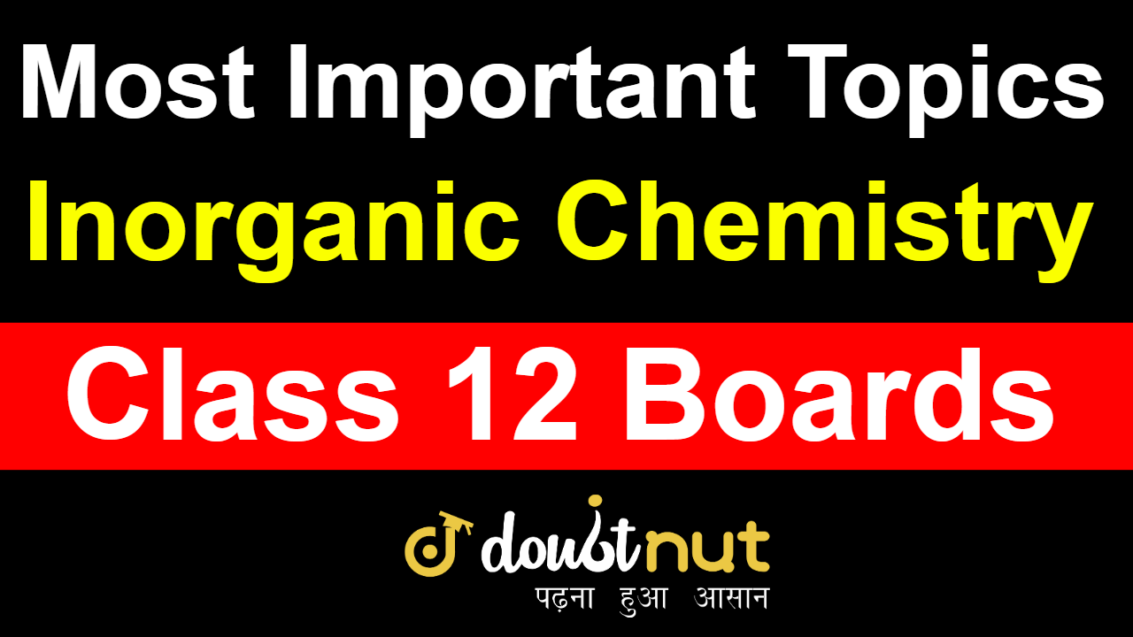 Most Important Questions Of Inorganic Chemistry For Class 12 Boards Exam