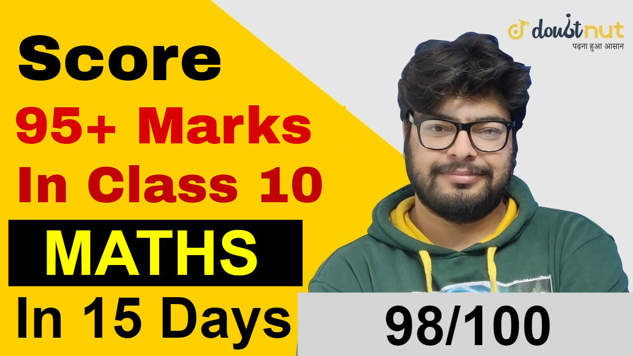 How To Score 95+ Marks in Class 10 Boards Maths Exam by 15 Days Preparation