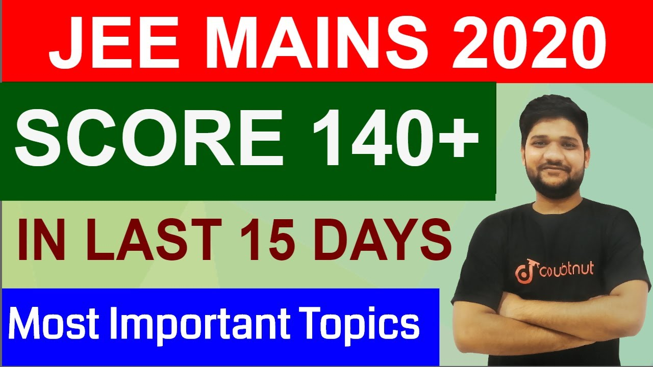 JEE MAINS 2020 | Most Important And Easiest Topics | Last 15 Days Revision Tips