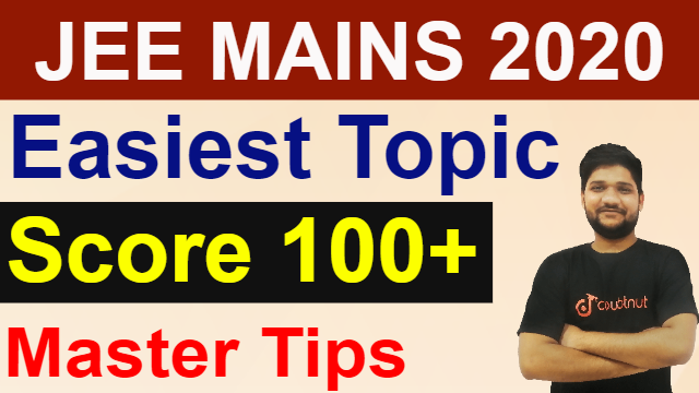 How to Score 100+ Marks in JEE MAINS 2020 | Easiest And Important Topics |  Master Tips