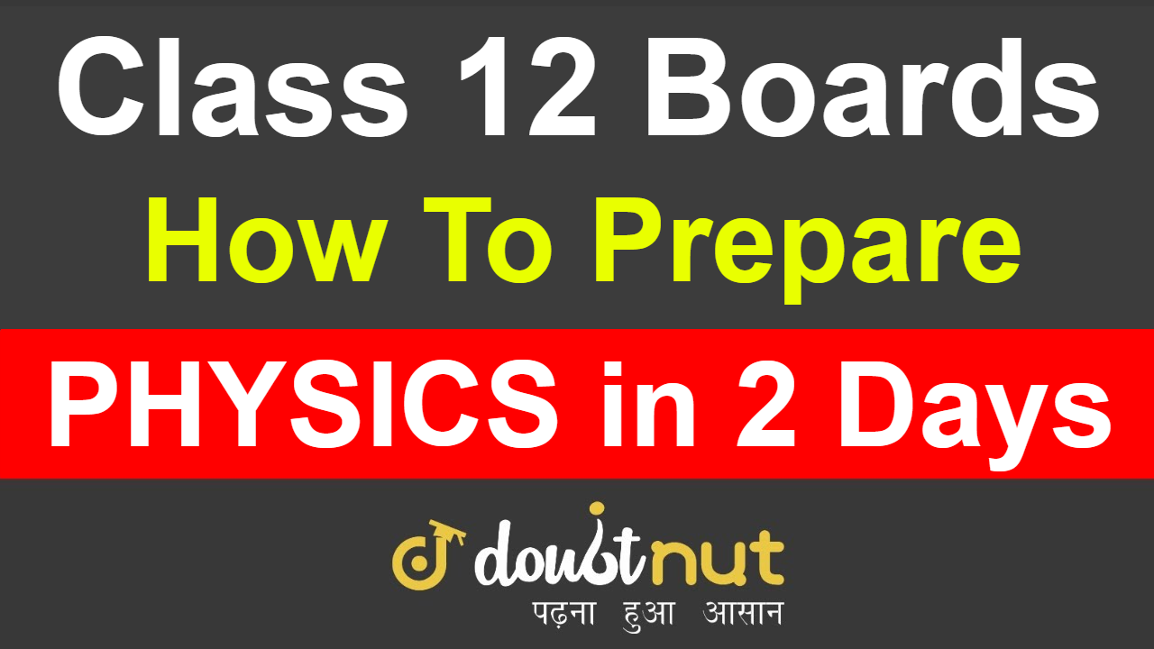 How To Revise Class 12 Physics in 2 Days ? How To Score Good Marks | How To Pass Physics Exam
