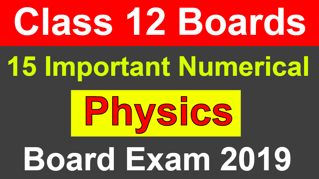 Class 12 Physics Exam | 15 Most Important Numerical For CBSE Boards Physics Exam ?