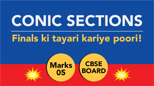 CBSE Board Class 11 CONIC SECTIONS || Weightage and Important Topics