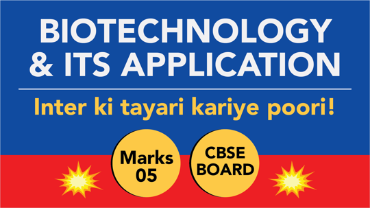 CBSE Board Class 12 BIOTECHNOLOGY AND ITS APPLICATION || Weightage and Important Topics