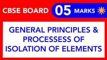CBSE Board Class 12 GENERAL PRINCIPLES AND PROCESSESS OF ISOLATION OF ELEMENTS || Weightage and Important Topics