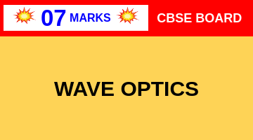 CBSE Board Class 12 WAVE OPTICS || Weightage and Important Topics