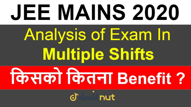 JEE Mains 2020  January | Analysis Of Exam In Multiple Shifts | किसको कितना Benefit ?