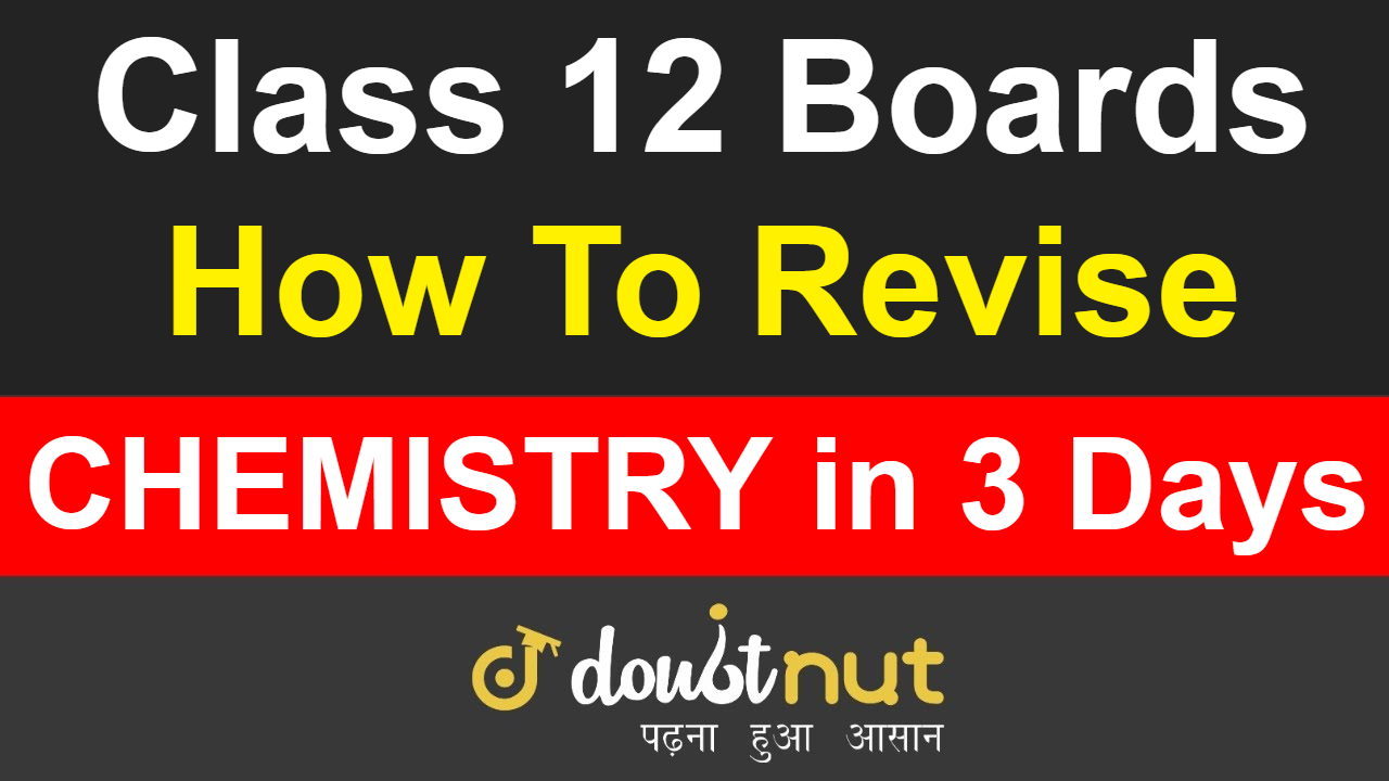 How To Revise Class 12 Chemistry in 3 Days ? Important Tips For Chemistry Exam Paper
