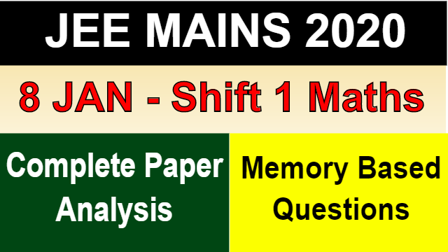 JEE Mains 2020 January - 8 Jan Shift 1 | Maths Paper Analysis |  Memory Based Questions