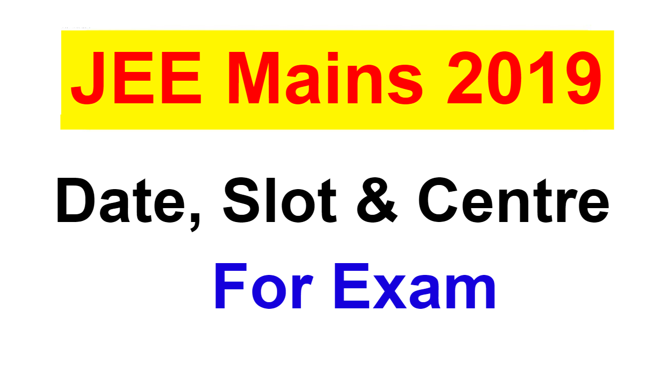 JEE Mains 2019 April || Exam Date, Slot And Centre For JEE Main April 2019