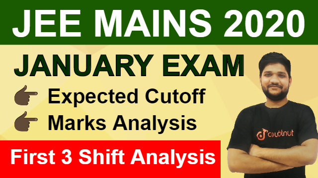 JEE MAINS 2020 - January | Expected Cut-Off | Marks Analysis | First 3 Shift Analysis