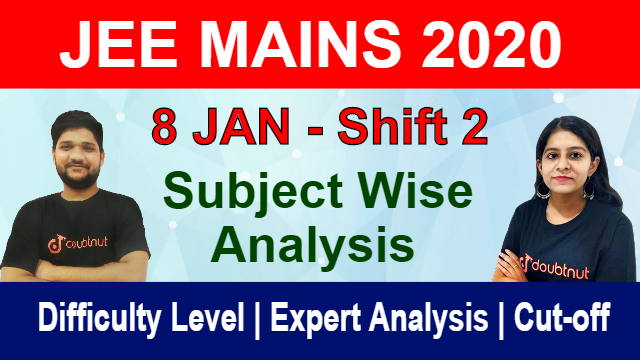 JEE MAIN 2020 - 8 Jan Shift 2 | Subject Wise Paper Analysis | Memory Based Question | Difficulty Level