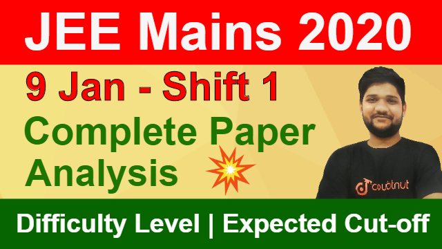 JEE Mains 2020 - 9 Jan Shift 1 | Complete Paper Analysis | Memory Based Question | Difficulty Level