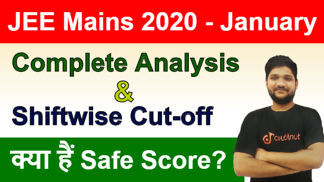 JEE Mains 2020 - January | Shiftwise Cutoff | Complete Paper Analysis | What Is Safe Score?