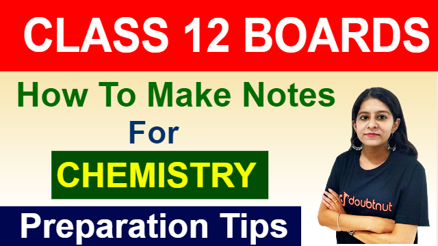 How To Make Notes In Chemistry | Class 12 Boards | Boards Exam 2020 | Preparation Tips