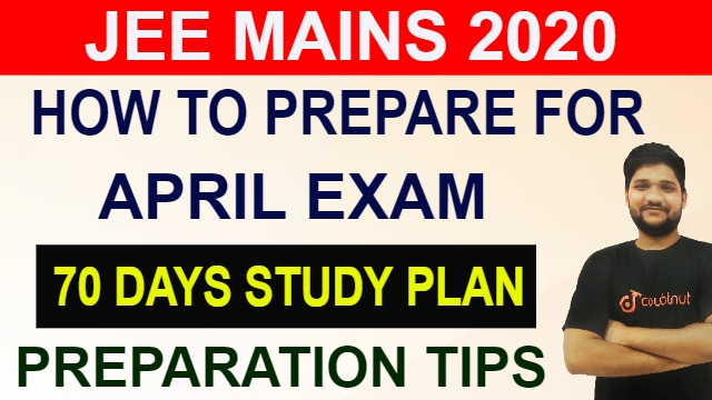 How To Prepare For JEE Mains 2020  in April | 70 Days Study Plan | Exam Preparation Tips