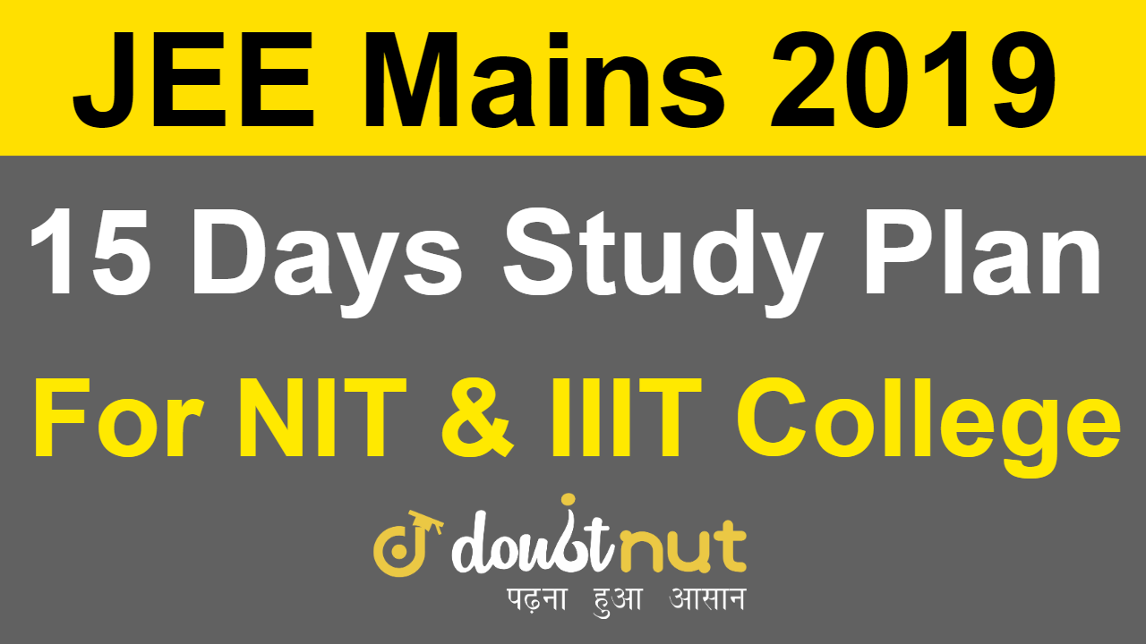 JEE Mains 2019 April | 15 Days Study Plan For Admission in NIT & IIIT College