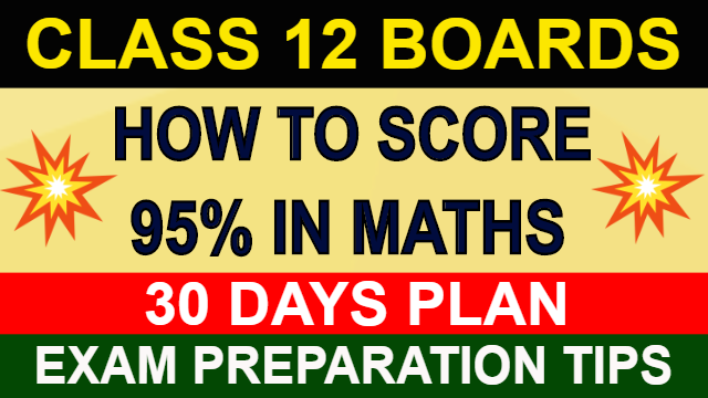 How To Score 95% In Maths | Class 12 Boards | Board Exam 2020 | Exam Preparation Tips