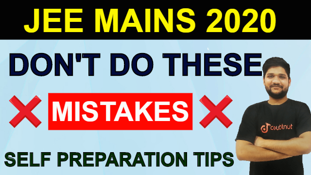 Do Not Do These Mistakes In JEE MAINS 2020,  April | How To Avoid | Self Preparation Tips