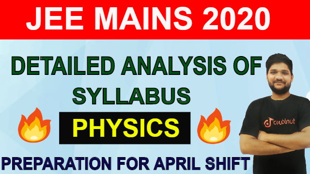 Detailed Analysis of Syllabus in JEE MAIN Physics | Important Chapters of Physics | JEE Main 2020