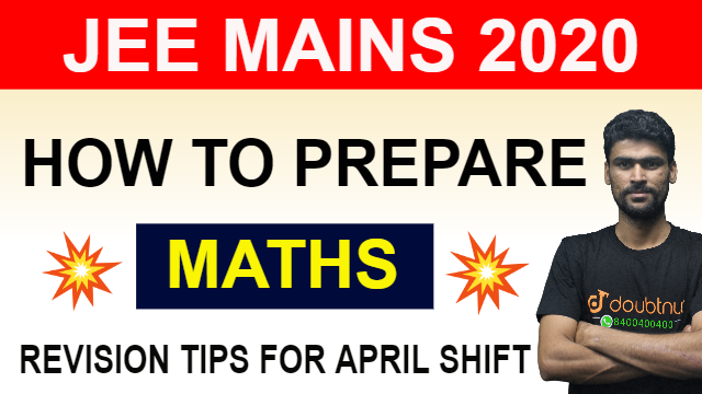 How To Prepare For Maths For JEE Mains 2020 April Shift | Revision Tips