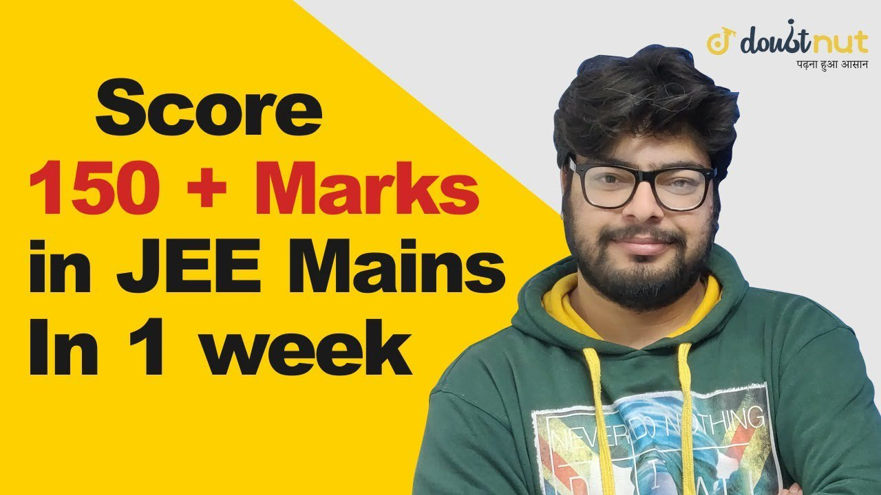How To Score 150+ Marks in JEE Mains 2019 By 1 Week Revision ?