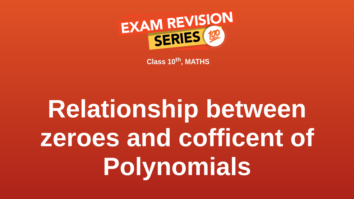 Relationship between zeroes and cofficent of Polynomials