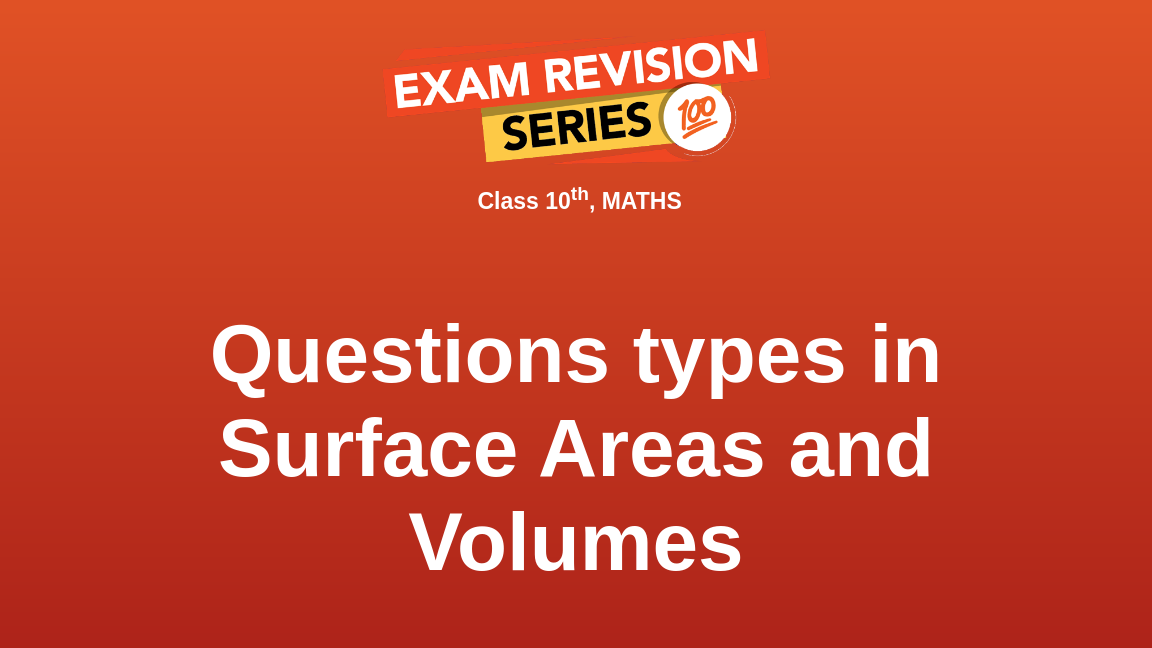 Questions types in Surface Areas and Volumes