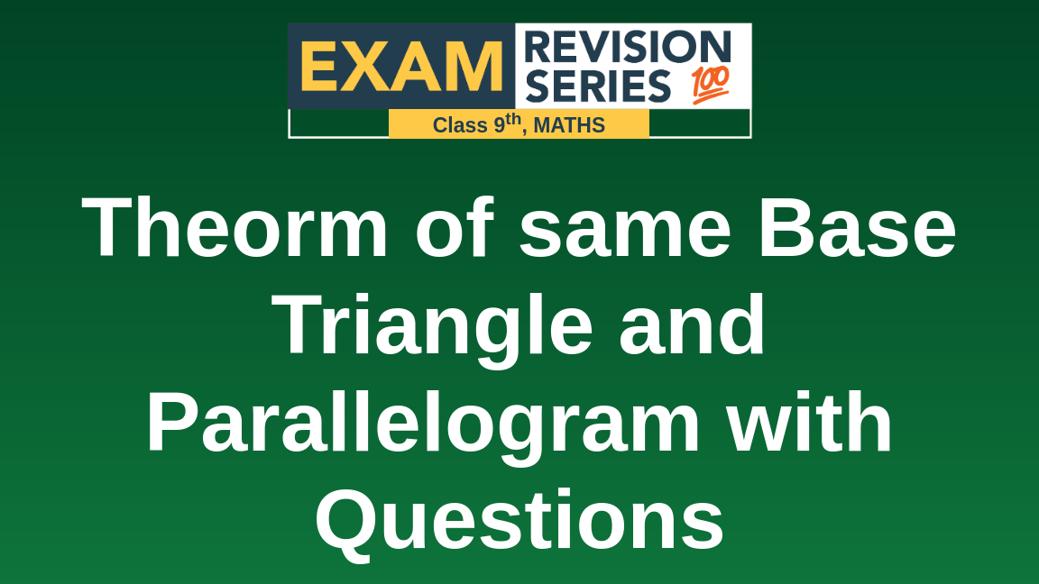Theorm of same Base Triangle and Parallelogram with Questions