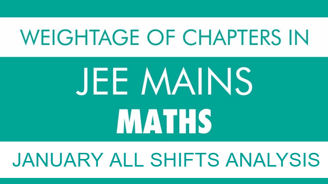 Weightage of Chapters in JEE MAIN Maths | January All Shifts Analysis | Most Important Chapters