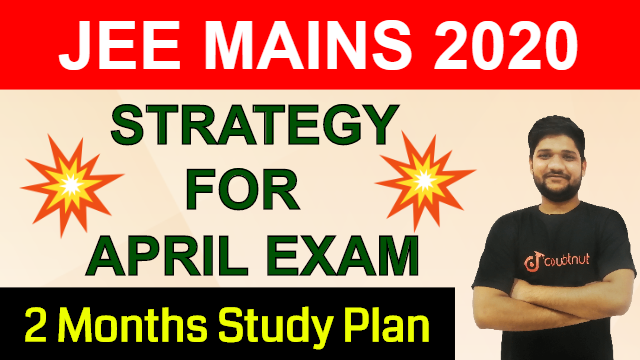 JEE MAINS 2020 | How To Prepare For April Exam In 2 Months | Exam Preparation Tips