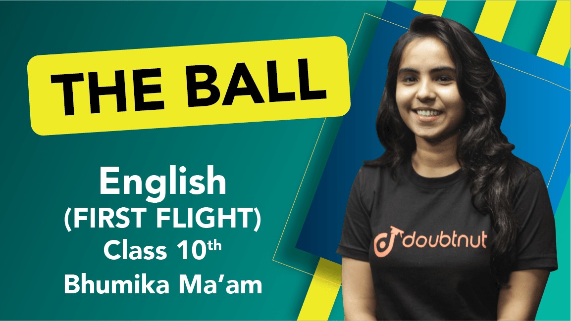 Class 10 English | First Flight - The Ball | Important Questions and Quick Revision