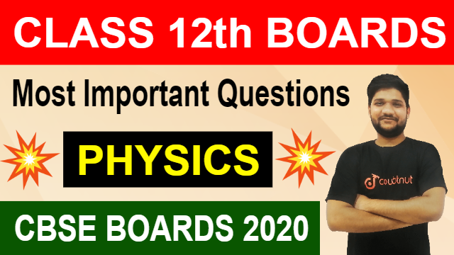 Most Important Topics for Physics   Class 12 CBSE Boards 2020    Quick Revision