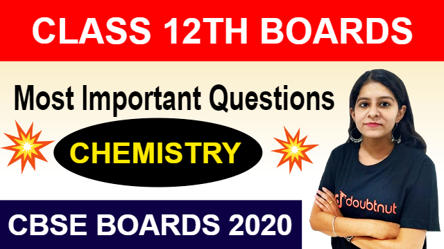 Most Important Topics for Chemistry | Class 12 CBSE Boards 2020 | Quick Revision