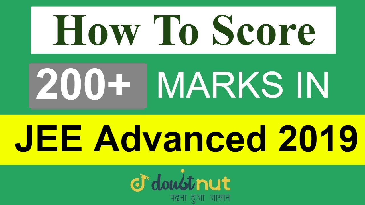 How To Score 200+ Marks In JEE Advanced 2019 By 40 Days Preparation ?