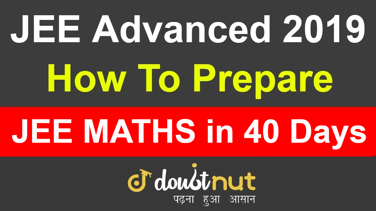 How To Prepare For JEE Advanced 2019 Exam in last 1 Month ?