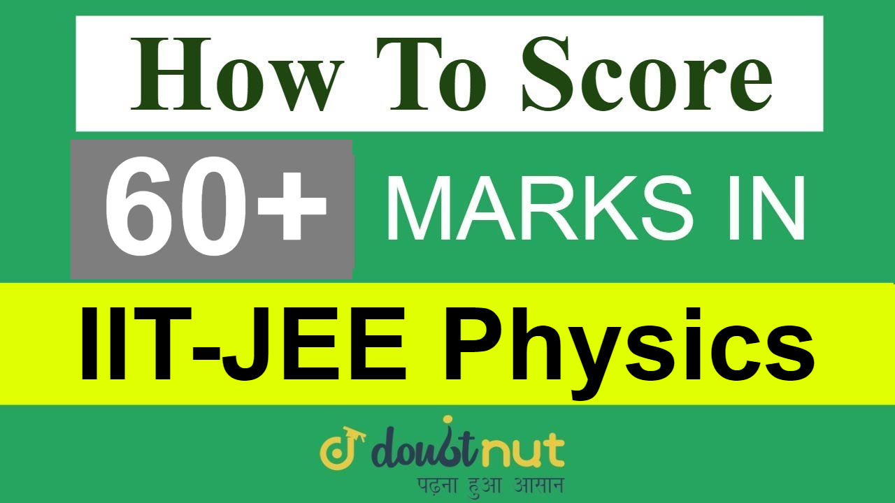 How To Score 60+ Marks in JEE Advanced 2019 Physics ?