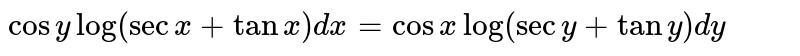 `cosy log(secx + tanx) dx = cosx log(secy + tany) dy`