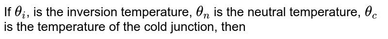 If `theta_i`, is the inversion temperature, `theta_n` is the neutral temperature, `theta_c` is the temperature of the cold junction, then