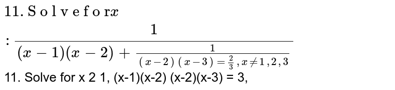 Solve for `x`:`1/ ((x -1)(x -2))+1/( (x-2)(x-3))=2/ 3',  `xin1,2,3`