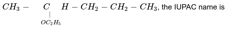 """`CH_3-underset(""""  """"OC_2H_5)underset(""""  """"