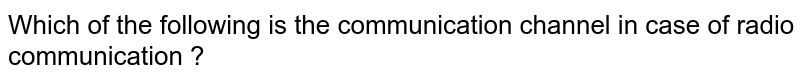 Which of the following is the communication channel in case of radio communication ?