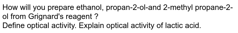 How will you prepare ethanol, propan-2-ol-and 2-methyl propane-2-ol from Grignard's reagent ? <br> Define optical activity. Explain optical activity of lactic acid.