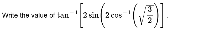 Write the value of `tan^(-1)[2sin(2cos^(-1)(sqrt(3/2))]` .