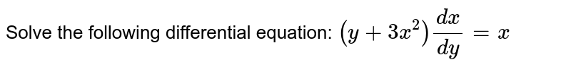 Solve the following   differential equation: `(y+3x^2)(dx)/(dy)=x`