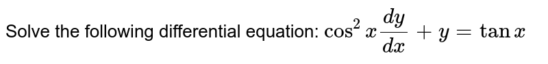 Solve the following differential equation: `cos^2x(dy)/(dx)+\ y=tanx`