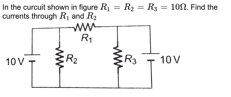 """In the curcuit shown in figure `R_1=R_2=R_3=10Omega`. Find the currents through `R_1` and `R_2` <br> <img src=""""https://d10lpgp6xz60nq.cloudfront.net/physics_images/DCP_V04_C23_E01_020_Q01.png"""" width=""""80%"""">"""