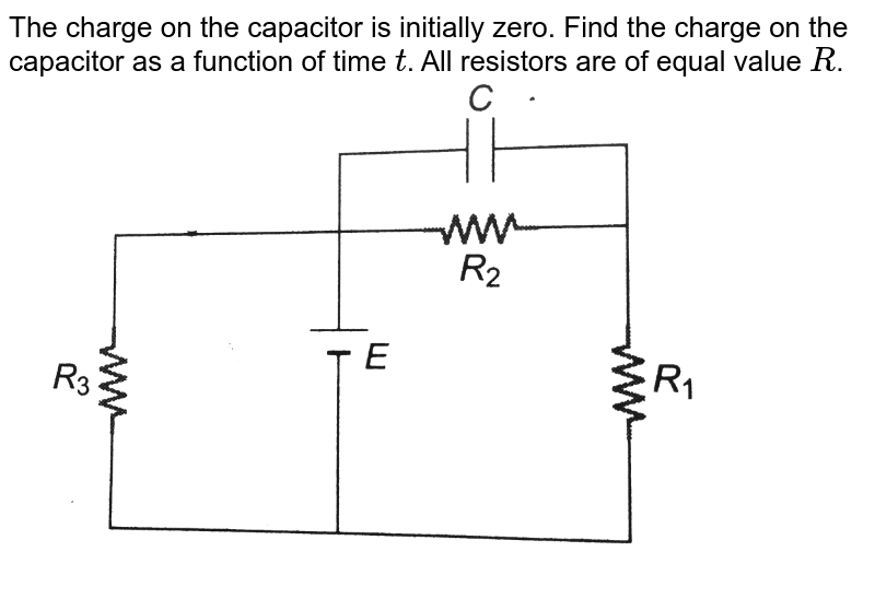 """The charge on the capacitor is initially zero. Find the charge on the capacitor as a function of time `t`. All resistors are of equal value `R`. <br> <img src=""""https://d10lpgp6xz60nq.cloudfront.net/physics_images/DCP_VOL_4_C25_E01_146_Q01.png"""" width=""""80%"""">"""