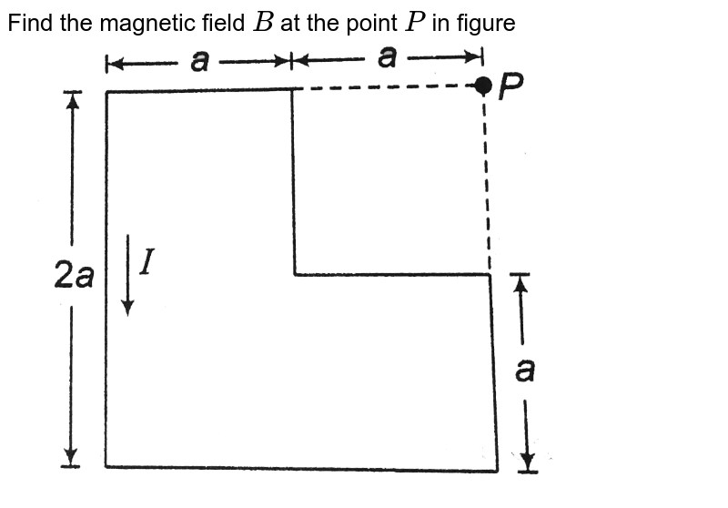 """Find the magnetic field `B` at the point `P` in figure <br> <img src=""""https://d10lpgp6xz60nq.cloudfront.net/physics_images/DCP_VOL_4_C26_S01_036_Q01.png"""" width=""""80%"""">"""