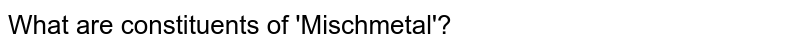 What are constituents of 'Mischmetal'?